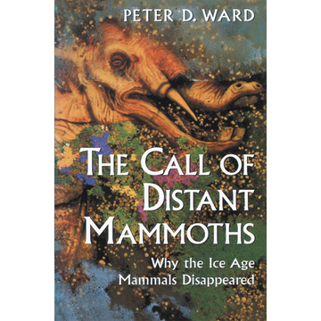 Peter D. Ward The Call of Distant Mammoths - Why the Ice Age Mammals Disappeared