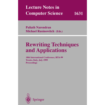Springer Berlin Rewriting Techniques and Applications - 10th International Conference, RTA'99, Trento, Italy, July 2-4, 1999, Proceedings