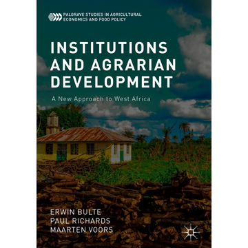 Erwin Bulte Institutions and Agrarian Development - A New Approach to West Africa