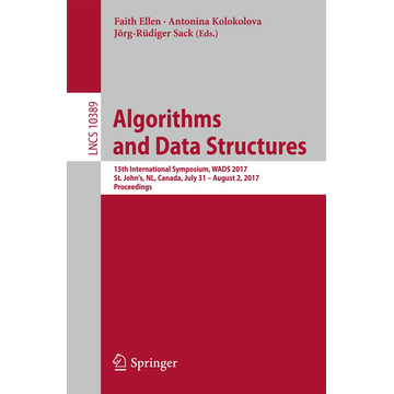 Springer International Publishing Algorithms and Data Structures - 15th International Symposium, WADS 2017, St. John's, NL, Canada, July 31 – August 2, 2017, Proceedings