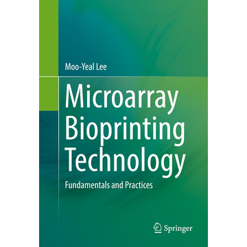 Lee, Moo-Yeal Microarray Bioprinting Technology - Fundamentals and Practices