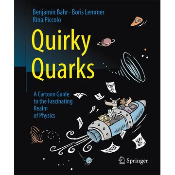 Benjamin Bahr Quirky Quarks - A Cartoon Guide to the Fascinating Realm of Physics