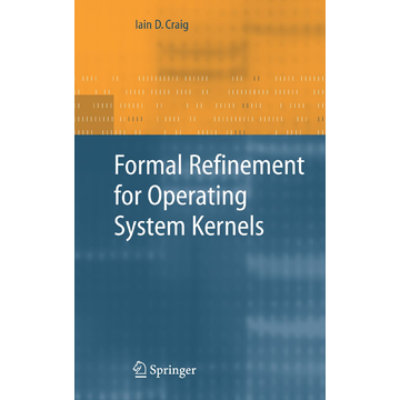Iain D. Craig Formal Refinement for Operating System Kernels