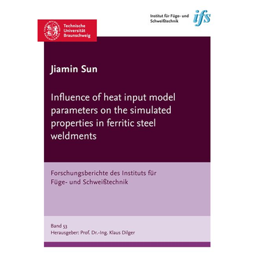 Jiamin Sun Influence of heat input model parameters on the simulated properties in ferritic steel weldments
