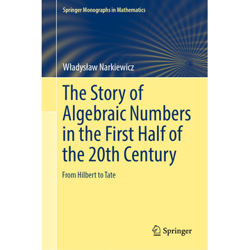 Władysław Narkiewicz The Story of Algebraic Numbers in the First Half of the 20th Century - From Hilbert to Tate