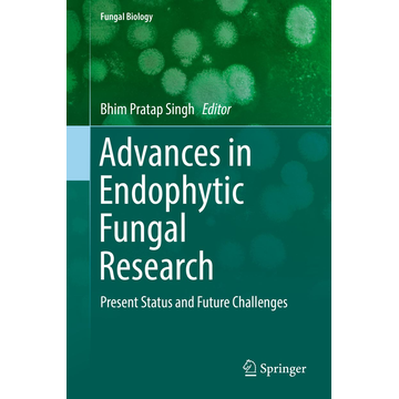 Springer International Publishing Advances in Endophytic Fungal Research - Present Status and Future Challenges