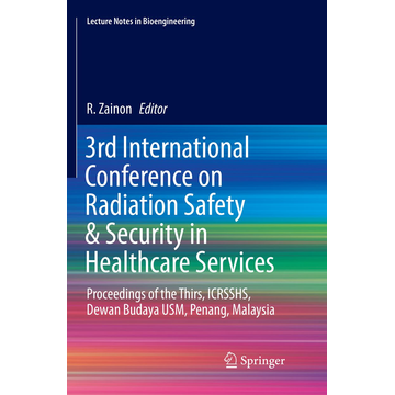 Springer Singapore 3rd International Conference on Radiation Safety & Security in Healthcare Services - Proceedings of the Thirs, ICRSSHS, Dewan Budaya USM, Penang, Malaysia