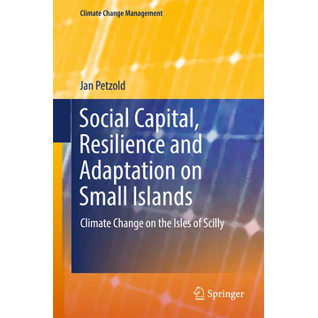 Jan Petzold Social Capital, Resilience and Adaptation on Small Islands - Climate Change on the Isles of Scilly
