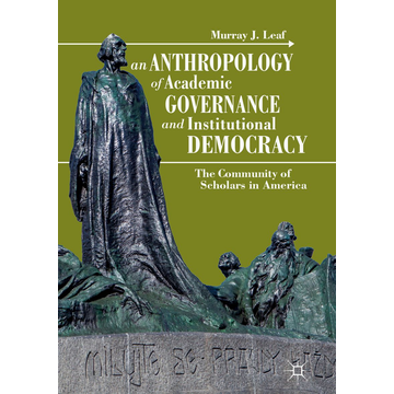 Murray J. Leaf An Anthropology of Academic Governance and Institutional Democracy - The Community of Scholars in America