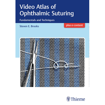Steven Brooks Video Atlas of Ophthalmic Suturing - Fundamentals and Techniques