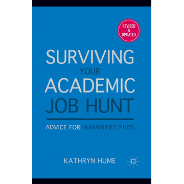 K. Hume Surviving Your Academic Job Hunt - Advice for Humanities PhDs