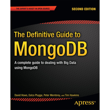 David Hows The Definitive Guide to MongoDB - A complete guide to dealing with Big Data using MongoDB