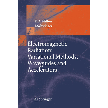 Kimball A. Milton Electromagnetic Radiation: Variational Methods, Waveguides and Accelerators