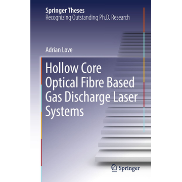 Adrian Love Hollow Core Optical Fibre Based Gas Discharge Laser Systems
