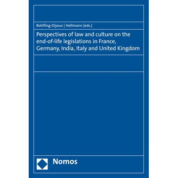 Nomos Perspectives of law and culture on the end-of-life legislations in France, Germany, India, Italy and United Kingdom