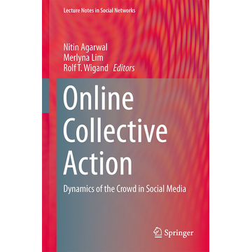 Agarwal, Nitin Online Collective Action - Dynamics of the Crowd in Social Media