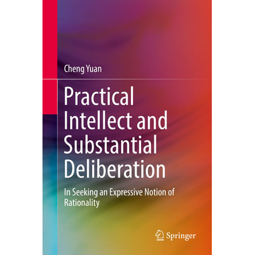 Cheng Yuan Practical Intellect and Substantial Deliberation - In Seeking an Expressive Notion of Rationality