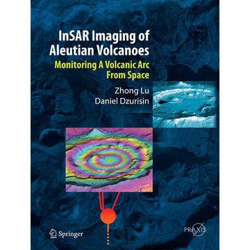 Zhong Lu InSAR Imaging of Aleutian Volcanoes - Monitoring a Volcanic Arc from Space