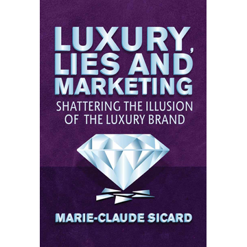 M. Sicard Luxury, Lies and Marketing - Shattering the Illusions of the Luxury Brand