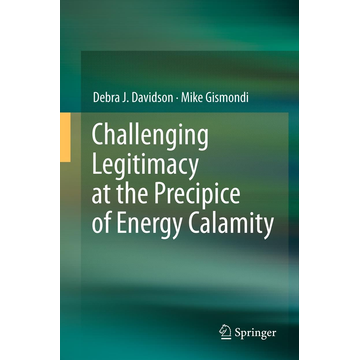 Debra J. Davidson Challenging Legitimacy at the Precipice of Energy Calamity
