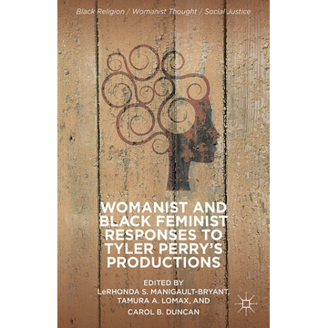 Palgrave Macmillan US Womanist and Black Feminist Responses to Tyler Perry's Productions