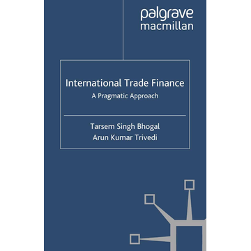 T. Bhogal International Trade Finance - A Pragmatic Approach