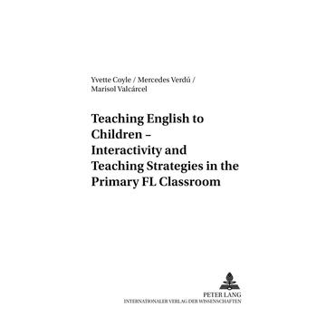 Yvette Coyle Teaching English to Children – Interactivity and Teaching Strategies in the Primary FL Classroom