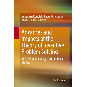 Springer International Publishing Advances and Impacts of the Theory of Inventive Problem Solving - The TRIZ Methodology, Tools and Case Studies