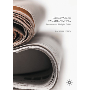 Rachelle Vessey Language and Canadian Media - Representations, Ideologies, Policies