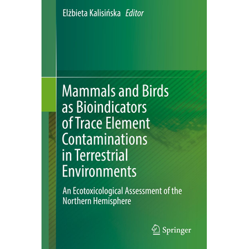 Springer International Publishing Mammals and Birds as Bioindicators of Trace Element Contaminations in Terrestrial Environments - An Ecotoxicological Assessment of the Northern Hemisphere