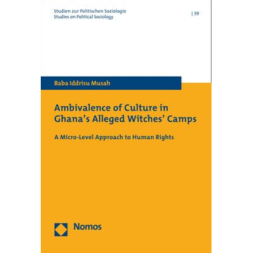 Baba Iddrisu Musah Ambivalence of Culture in Ghana's Alleged Witches' Camps - A Micro-Level Approach to Human Rights