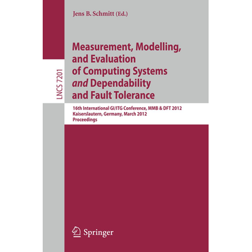 Springer Berlin Measurement, Modeling, and Evaluation of Computing Systems and Dependability and Fault Tolerance - 16th International GI/ITG Conference, MMB & DFT 2012, Kaiserslautern, Germany, March 19-21, 2012, Proceedings