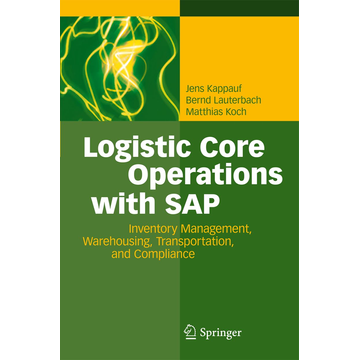 Jens Kappauf Logistic Core Operations with SAP - Inventory Management, Warehousing, Transportation, and Compliance