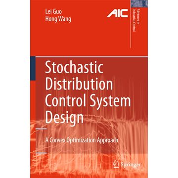 Lei Guo Stochastic Distribution Control System Design - A Convex Optimization Approach