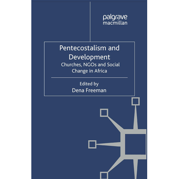 Palgrave Macmillan UK Pentecostalism and Development - Churches, NGOs and Social Change in Africa