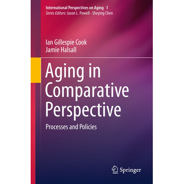 Ian Gillespie Cook Aging in Comparative Perspective - Processes and Policies