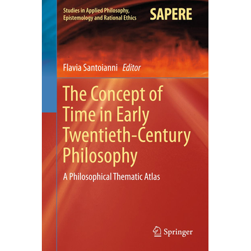 Springer International Publishing The Concept of Time in Early Twentieth-Century Philosophy - A Philosophical Thematic Atlas