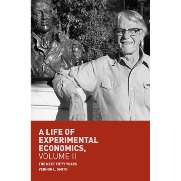 Vernon L. Smith A Life of Experimental Economics, Volume II - The Next Fifty Years