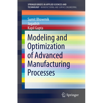 Sumit Bhowmik Modeling and Optimization of Advanced Manufacturing Processes