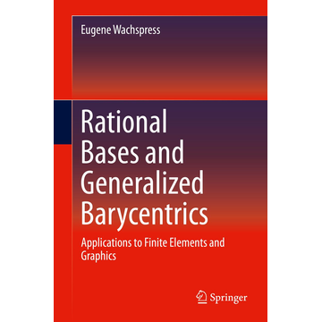 Eugene Wachspress Rational Bases and Generalized Barycentrics - Applications to Finite Elements and Graphics