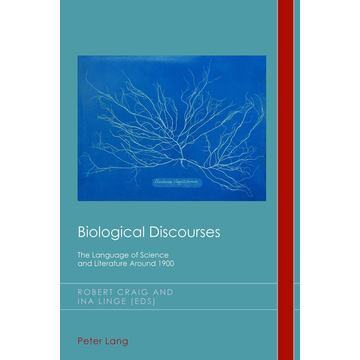 Peter Lang Ltd. International Academic Publishers Biological Discourses - The Language of Science and Literature Around 1900