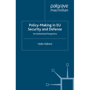 H. Dijkstra Policy-Making in EU Security and Defense - An Institutional Perspective