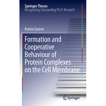 Ksenia Guseva Formation and Cooperative Behaviour of Protein Complexes on the Cell Membrane