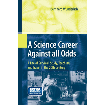 Bernhard Wunderlich A Science Career Against all Odds - A Life of Survival, Study, Teaching and Travel in the 20th Century
