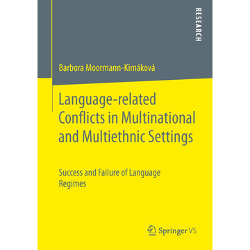 Barbora Moormann-Kimáková Language-related Conflicts in Multinational and Multiethnic Settings - Success and Failure of Language Regimes