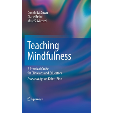 Donald McCown Teaching Mindfulness - A Practical Guide for Clinicians and Educators