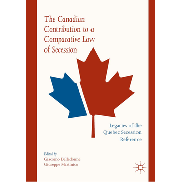 Springer International Publishing The Canadian Contribution to a Comparative Law of Secession - Legacies of the Quebec Secession Reference