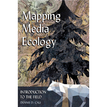Dennis D. Cali Mapping Media Ecology - Introduction to the Field