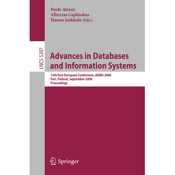 Springer Berlin Advances in Databases and Information Systems - 12th East European Conference, ADBIS 2008, Pori, Finland, September 5-9, 2008, Proceedings