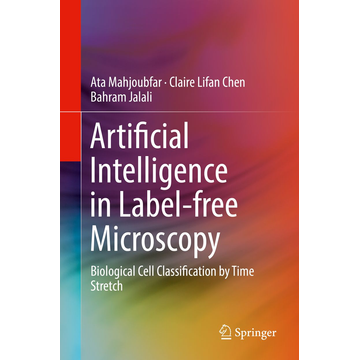 Ata Mahjoubfar Artificial Intelligence in Label-free Microscopy - Biological Cell Classification by Time Stretch